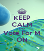 KEEP CALM AND Vote For M ON - Personalised Poster A4 size