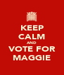 KEEP CALM AND VOTE FOR MAGGIE - Personalised Poster A4 size