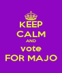 KEEP CALM AND vote FOR MAJO - Personalised Poster A4 size