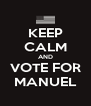 KEEP CALM AND VOTE FOR MANUEL - Personalised Poster A4 size