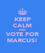 KEEP CALM AND VOTE FOR MARCUS! - Personalised Poster A4 size