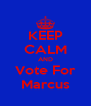 KEEP CALM AND Vote For Marcus - Personalised Poster A4 size