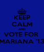 KEEP CALM AND VOTE FOR  MARIANA '13 - Personalised Poster A4 size