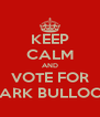 KEEP CALM AND VOTE FOR MARK BULLOCK - Personalised Poster A4 size