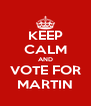 KEEP CALM AND VOTE FOR MARTIN - Personalised Poster A4 size