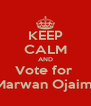 KEEP CALM AND Vote for  Marwan Ojaimi - Personalised Poster A4 size