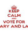 KEEP CALM AND VOTE FOR MARY AND LAU - Personalised Poster A4 size