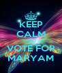 KEEP CALM AND VOTE FOR MARYAM - Personalised Poster A4 size