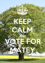 KEEP CALM AND VOTE FOR MATEY - Personalised Poster A4 size