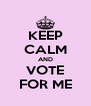 KEEP CALM AND VOTE FOR ME - Personalised Poster A4 size