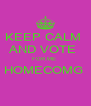 KEEP CALM  AND VOTE  FOR ME  HOMECOMG   - Personalised Poster A4 size