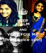 KEEP CALM AND VOTE FOR ME (Prema vice cptn) - Personalised Poster A4 size