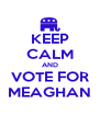 KEEP CALM AND VOTE FOR MEAGHAN - Personalised Poster A4 size