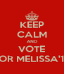 KEEP CALM AND VOTE FOR MELISSA'13 - Personalised Poster A4 size