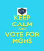 KEEP CALM AND VOTE FOR MGHS - Personalised Poster A4 size