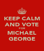 KEEP CALM AND VOTE FOR MICHAEL GEORGE - Personalised Poster A4 size