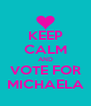 KEEP CALM AND VOTE FOR MICHAELA - Personalised Poster A4 size