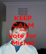 KEEP CALM AND vote for Michel - Personalised Poster A4 size