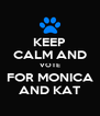 KEEP CALM AND VOTE FOR MONICA AND KAT - Personalised Poster A4 size