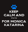 KEEP CALM AND VOTE FOR MONICA KATARINA - Personalised Poster A4 size