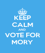 KEEP CALM AND  VOTE FOR MORY - Personalised Poster A4 size