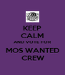 KEEP CALM AND VOTE FOR MOS WANTED  CREW - Personalised Poster A4 size