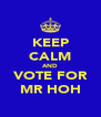 KEEP CALM AND VOTE FOR MR HOH - Personalised Poster A4 size