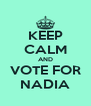 KEEP CALM AND VOTE FOR NADIA - Personalised Poster A4 size