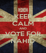 KEEP CALM AND VOTE FOR NAHID - Personalised Poster A4 size