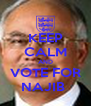 KEEP CALM AND VOTE FOR NAJIB  - Personalised Poster A4 size