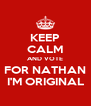 KEEP CALM AND VOTE FOR NATHAN I'M ORIGINAL - Personalised Poster A4 size