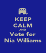 KEEP CALM AND Vote for Nia Williams - Personalised Poster A4 size