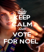 KEEP CALM AND VOTE FOR NOEL  - Personalised Poster A4 size