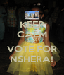 KEEP CALM AND VOTE FOR NSHERA! - Personalised Poster A4 size