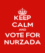 KEEP CALM AND VOTE FOR NURZADA - Personalised Poster A4 size