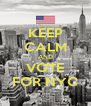 KEEP CALM AND VOTE FOR NYC - Personalised Poster A4 size