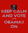 KEEP CALM AND VOTE FOR OBAMA!! ON - Personalised Poster A4 size