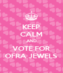 KEEP CALM AND VOTE FOR OFRA JEWELS - Personalised Poster A4 size