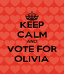 KEEP CALM AND VOTE FOR OLIVIA - Personalised Poster A4 size