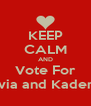 KEEP CALM AND Vote For Olivia and Kaden<3 - Personalised Poster A4 size