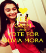 KEEP CALM AND VOTE FOR OLIVIA MORA - Personalised Poster A4 size