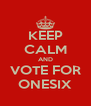 KEEP CALM AND VOTE FOR ONESIX - Personalised Poster A4 size