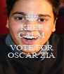 KEEP CALM AND VOTE FOR OSCAR ZIA - Personalised Poster A4 size