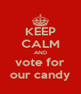 KEEP CALM AND vote for our candy - Personalised Poster A4 size