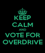 KEEP CALM AND VOTE FOR OVERDRIVE - Personalised Poster A4 size