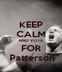 KEEP CALM AND VOTE FOR  Patterson - Personalised Poster A4 size