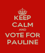 KEEP CALM AND VOTE FOR PAULINE - Personalised Poster A4 size