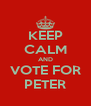 KEEP CALM AND VOTE FOR PETER - Personalised Poster A4 size