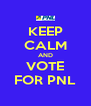 KEEP CALM AND VOTE FOR PNL - Personalised Poster A4 size