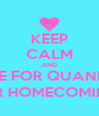 KEEP CALM AND $!VOTE FOR QUANISHA!$ $!FOR YOUR HOMECOMING QUEEN!$ - Personalised Poster A4 size